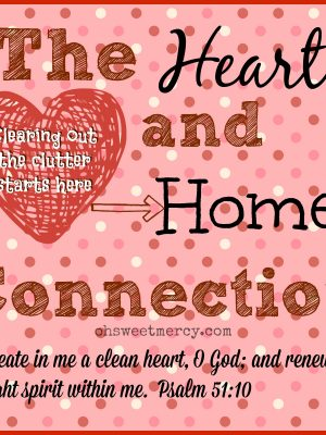 Clearing out the Clutter Series – The Heart and Home Connection