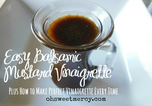Easy Mustard Vinaigrette PLUS the Trick to Making Perfect Vinaigrette Every Time | Oh Sweet Mercy