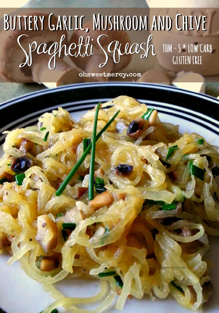 Buttery Garlic, Mushroom and Chive Spaghetti Squash | Oh Sweet Mercy #THM #lowcarb #spaghettisquash #recipes #ohsweetmercy