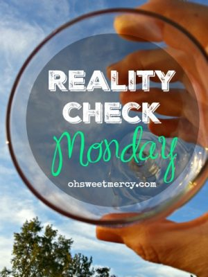 Reality Check Monday – Time to Check that Reality