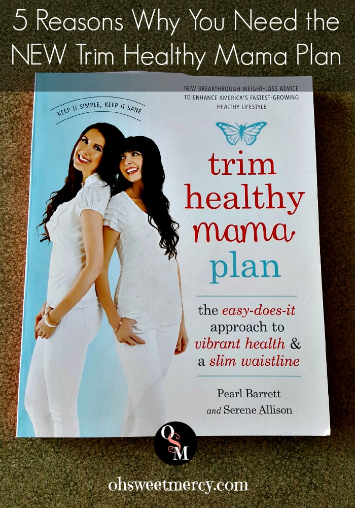 5 Reasons Why You Need the New Trim Healthy Mama Plan | Oh Sweet Mercy #reviews #thm #healthy #weightloss #foodfreedom #ohsweetmercy