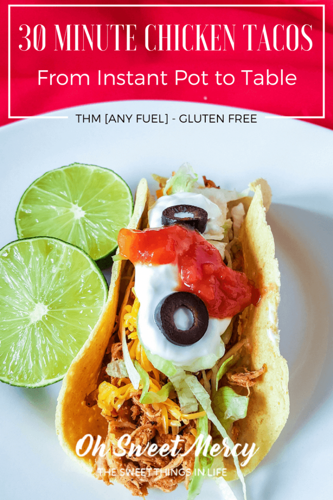 30 Minute Chicken Tacos from Instant Pot to Table! THM for any fuel, gluten free, and only 4 ingredients. Oh Sweet Mercy
