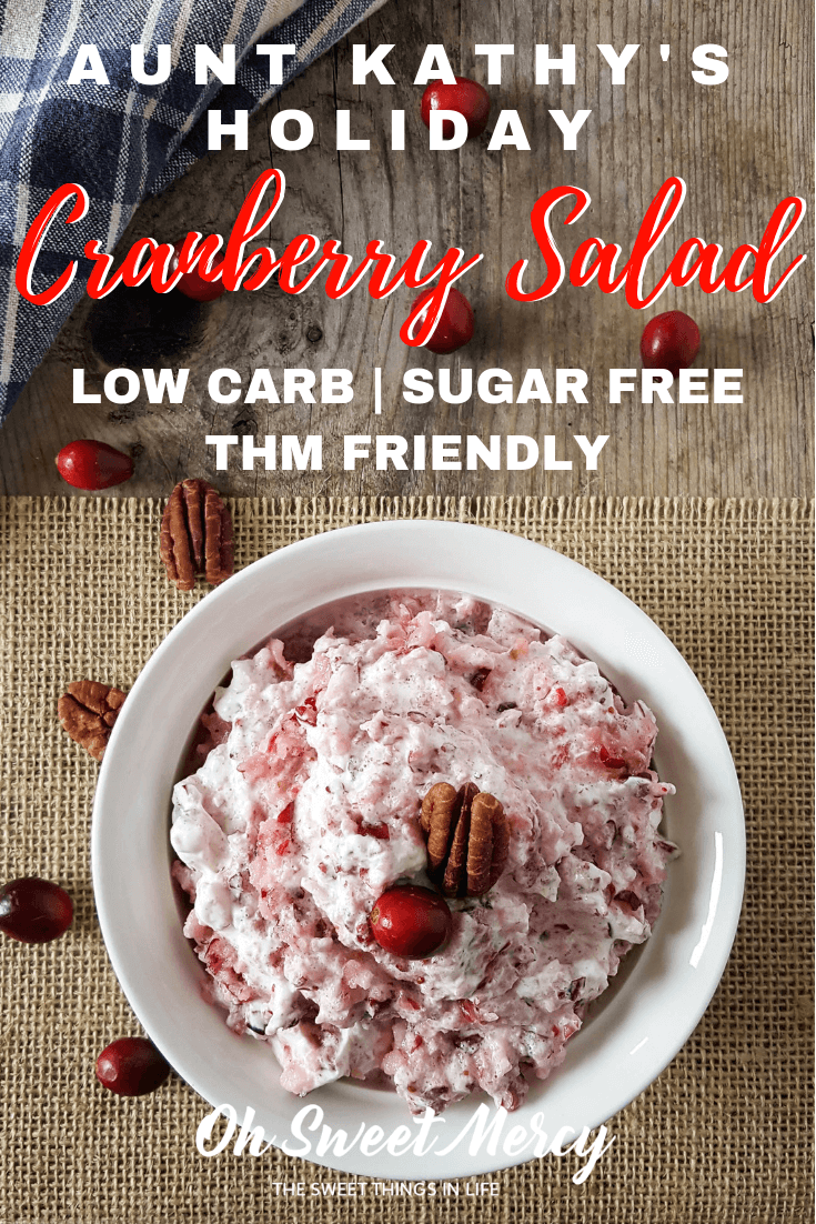 A holiday classic, THM-fied! You won't believe what low carb veggie I used to make my Aunt Kathy's Holiday Cranberry Salad THM friendly. #lowcarb #cranberrysalad #holidayrecipes #sugarfree #thm #ohsweetmercy
