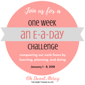Join us as we learn to conquer our carb fears by learning, planning, and doing! January 1 through 8, 2018 we'll be doing An E-a-Day One Week Challenge!