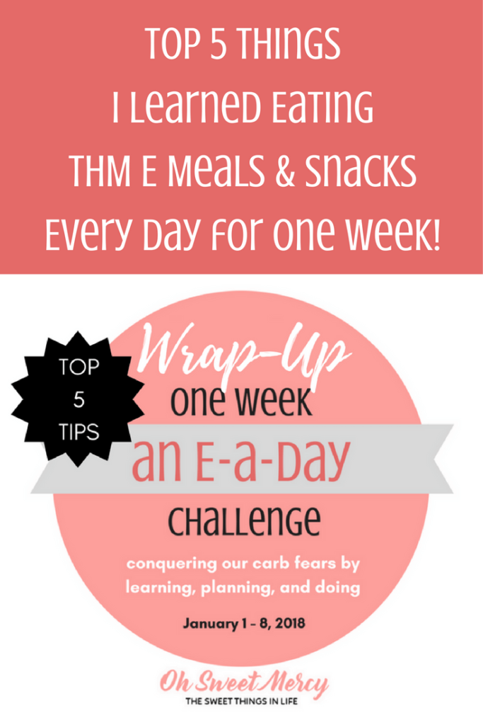 You KNOW you should eat those THM E meals and snacks, but it's so hard. Here's my Top 5 tips from a week of eating them every day! #THM #lowfat #healthycarbs #rockingemeals2018 #top5 #trimhealthymama