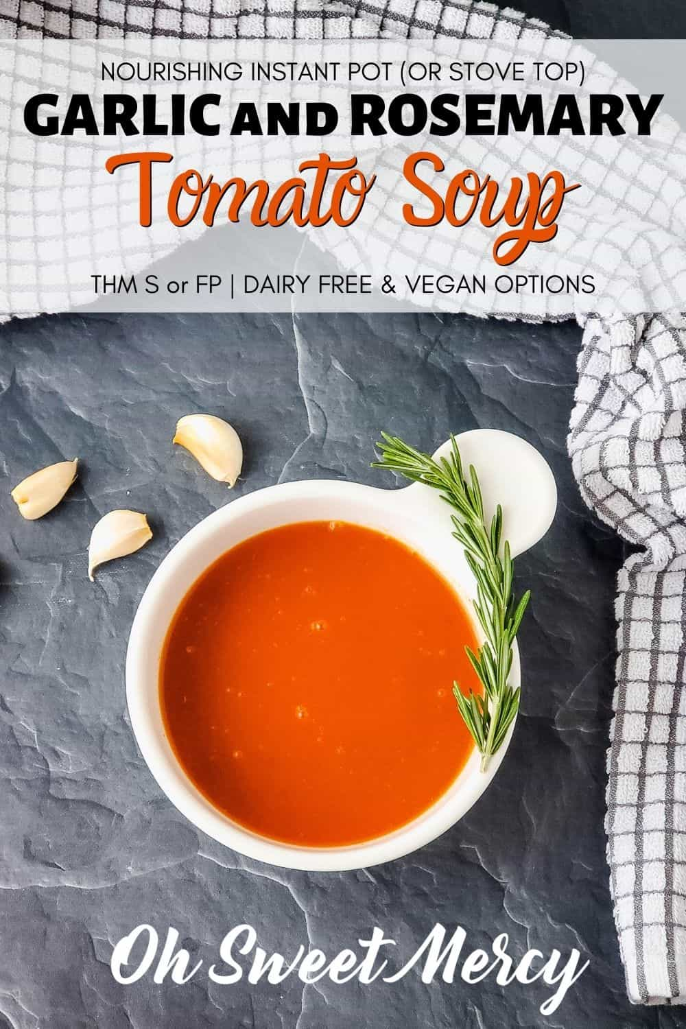 Craving a comforting bowl of soup? Nourishing and soothing, this Garlic Rosemary Tomato Soup needs just a few wholesome ingredients. It's best made in an Instant Pot, but stove top preparation still makes a delicious soup. Vegan and dairy free options, too. THM S but could be made for FP as well. #thm #instantpot #homemade #soup @ohsweetmercy