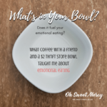 What's in Your Bowl? {and Does it Fuel Emotional Eating?}