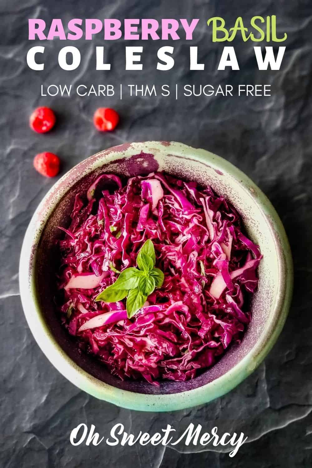 This sweet and tangy Raspberry Basil Coleslaw is the perfect low carb side dish for all your favorite main dish proteins. Enjoy the fresh flavors of summer all year long! #thm #lowcarb #sugarfree @ohsweetmercy