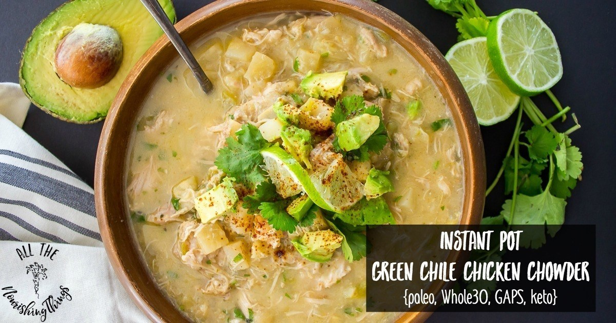 Instant Pot Green Chile Chicken Chowder {Paleo, Whole30, GAPS, Keto}
