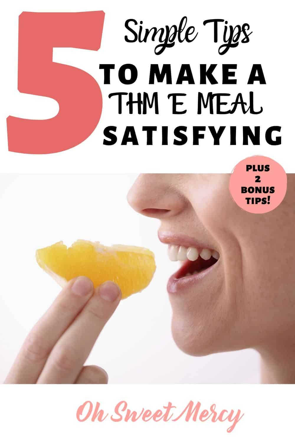 Try these 5 simple tips to make your THM E meal satisfying (plus 2 BONUS tips!). #thm #emeals #lowfat #healthycarb #tips