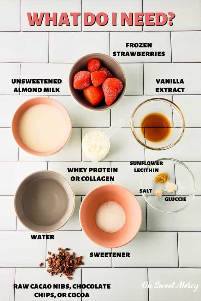 Ingredients for chocolate covered strawberry smoothie: frozen strawberries,unsweetened almond milk, water, sweetener, vanilla extract sunflower lecithin, glucomannan powder, salt, raw cacao nibs, whey protein powder