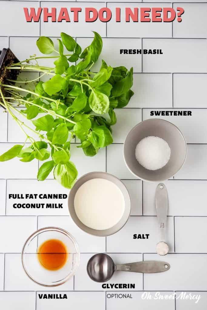Coconut Basil Ice Cream Igredients: fresh basil, coconut milk, sweetener, vanilla, salt, optional glycerin