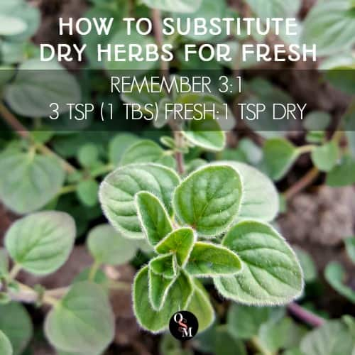 How to sub dry herbs for fresh: 3 teaspoons fresh equals 1 tablespoon dried