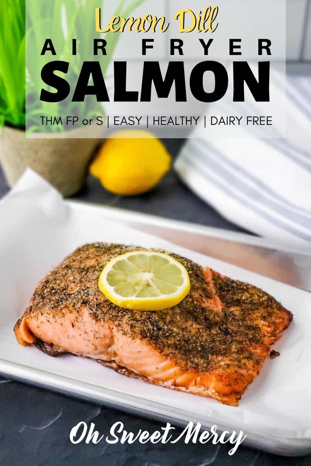 Lemon Dill Air Fryer Salmon is easy, nourishing, and delicious! Trim Healthy Mamas, make it low fat FP style or a satisfying S with just a simple tweak. #thm #airfryer #salmon #lowcarb #lowfat #fuelpull @ohsweetmercy