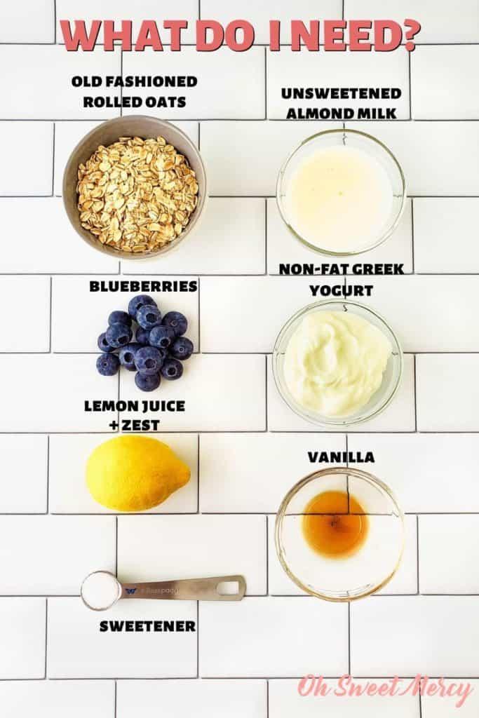 Lemon Blueberry Overnight Oats ingredients: old fashioned rolled oats, unsweetened almond milk, non-fat Greek yogurt, vanilla, sweetener, lemon juice and zest, blueberries