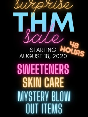 Surprise THM Sale starting 8-18-2020 - 48 hours - sweeteners, skin care, and mystery blow out items.