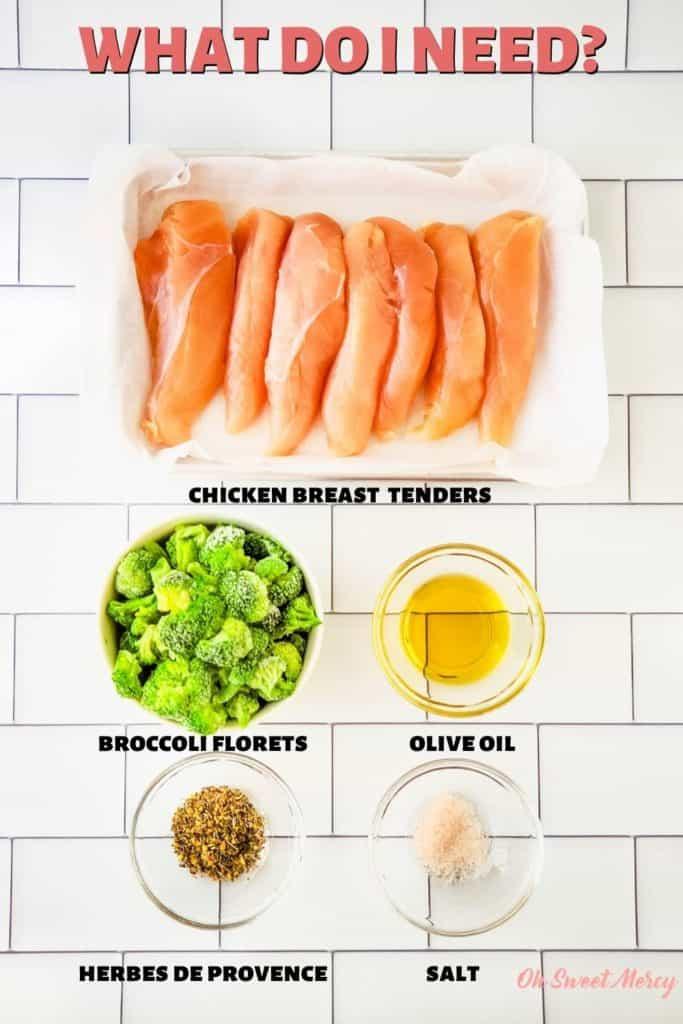 Chicken and Broccoli Sheet Pan Dinner ingredients: chicken breast tenders, broccoli florets, olive oil, herbes de provence, salt.