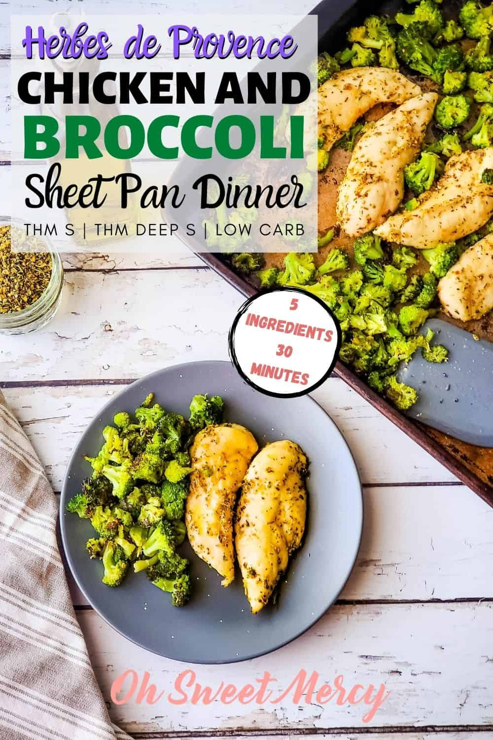 Need supper on the table quickly? Make my easy Chicken and Broccoli Sheet Pan Dinner! Just 5 ingredients and 30 minutes and supper is done. Low carb, THM S, THM Deep S, keto friendly. #thm #lowcarb #keto #realfood #sheetpandinners #herbesdeprovence @ohsweetmercy