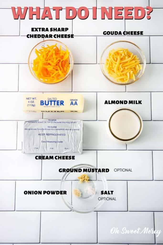 Easy Low Carb Cheese Sauce ingredients: extra sharp cheddar, gouda, almond milk, butter, cream cheese, onion powder, ground mustard, salt