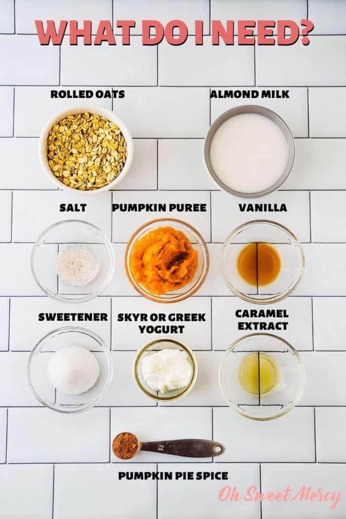Caramel Pumpkin Spice Overnight Oats Ingredients: oats, almond milk, salt, pumpkin puree, vanilla, sweetener, skyr or Greek yogurt, caramel extract, pumpkin pie spice