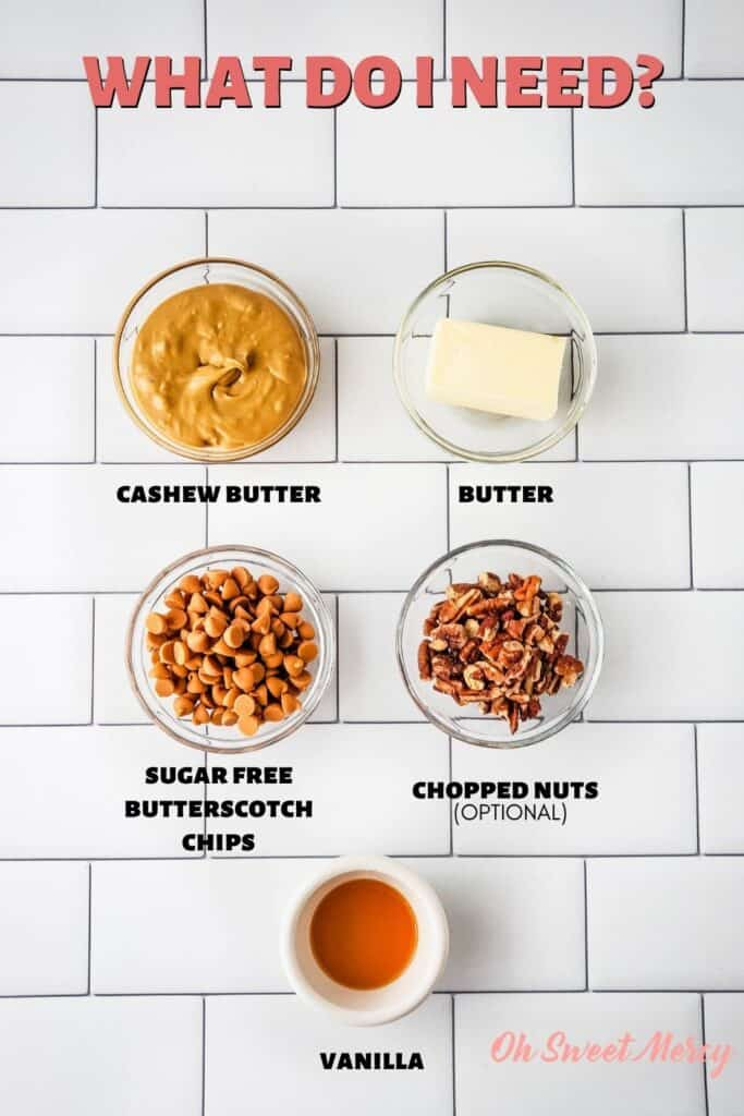 Low Carb Butterscotch Fudge ingredients: cashew butter, butter, sugar free butterscotch chips, vanilla, chopped nuts (optional)