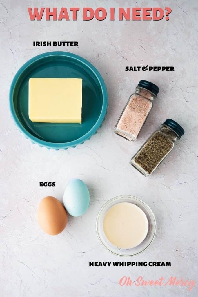 Ingredients for Decadent Scrambled Eggs: eggs, Irish butter, heavy cream, salt and pepper.