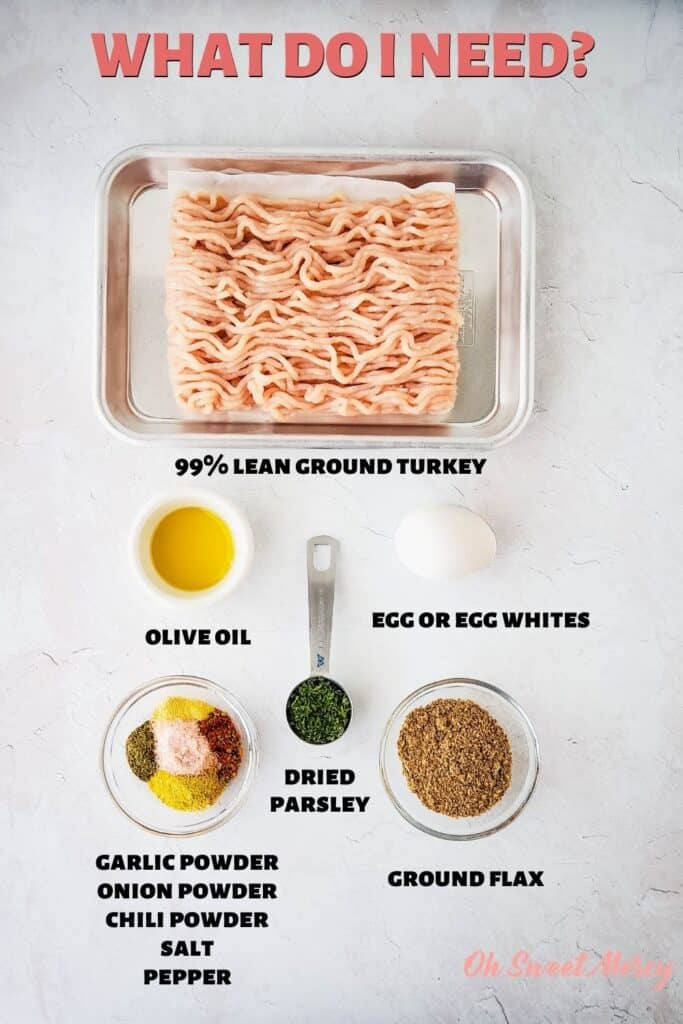 Ingredients for Low Fat Turkey Meatballs: 99% lean ground turkey breast, olive oil, egg or egg whites,  dried parsley, garlic powder, onion powder, chili powder, salt pepper, ground flax